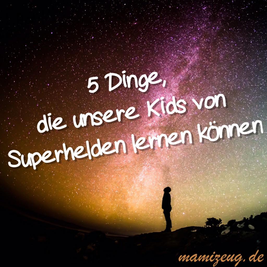 5 Dinge, die unsere Kids von Superhelden lernen können