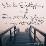 Starke Erschöpfung und Burnout als Mama – wer ist schuld?