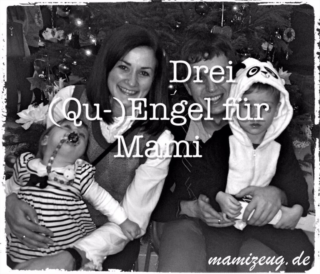 Drei (Qu-)Engel für Mami: Stressfreie Weihnachtszeit?
