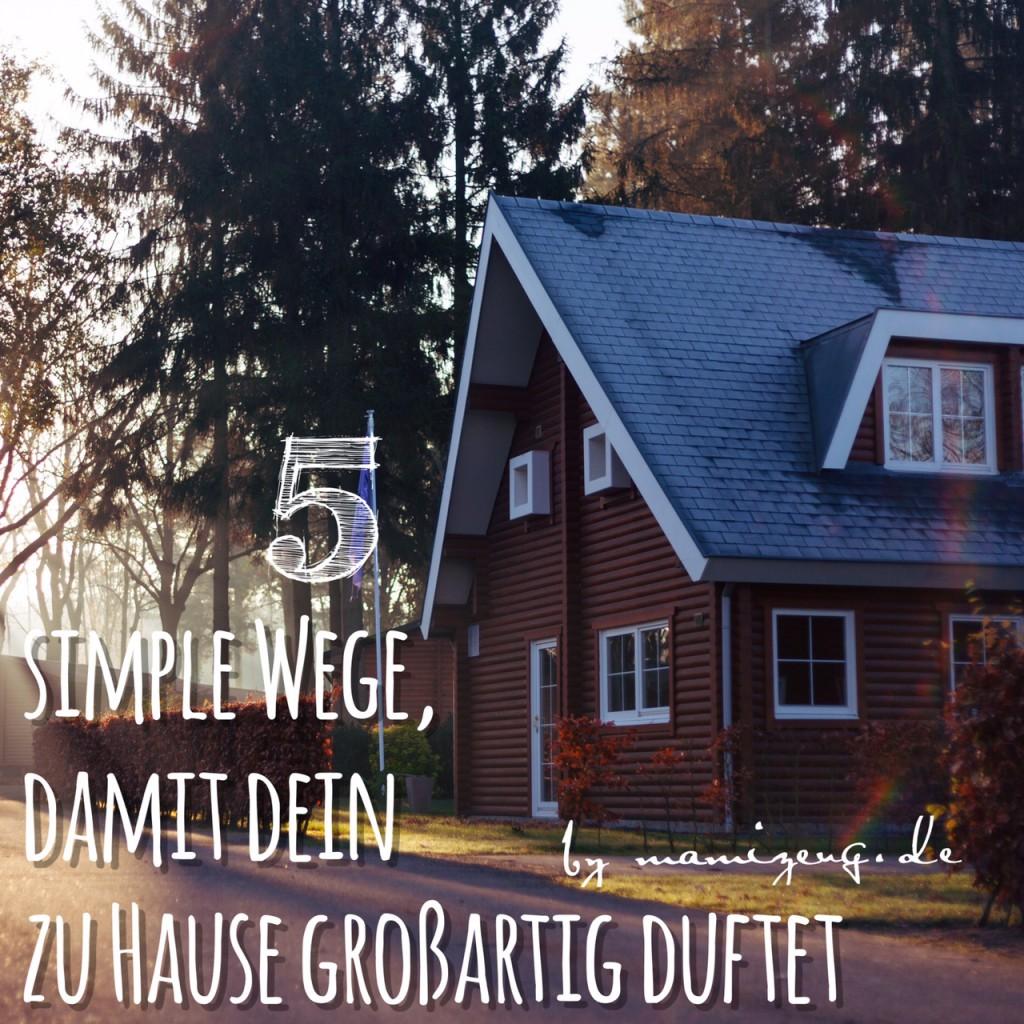 5 simple Wege, damit dein zu Hause großartig duftet