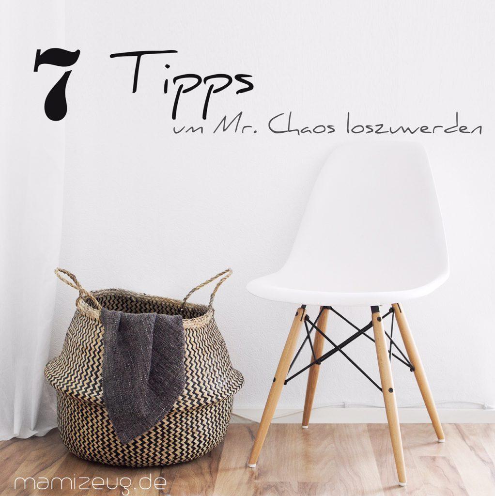 7 Tipps um Mr. Chaos loszuwerden